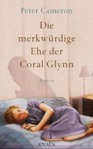Peter Cameron: Die merkwürdige Ehe der Coral Glynn