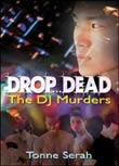 Tonne Serah: Drop ... Dead - The DJ Murders