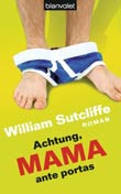 William Sutcliffe: Achtung, Mama ante portas!