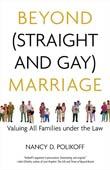 Nancy D. Polikoff: Beyond (Straight and Gay) Marriage
