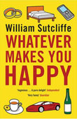William Sutcliffe: Whatever Makes You Happy