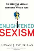 Susan S. Douglas: Enlightened Sexism
