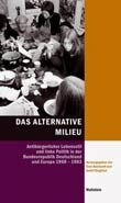 Sven Reichardt, Detlef Siegfried (Hg.): Das alternative Milieu