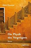 Abha Dawesar: Die Physik des Vergn�gens