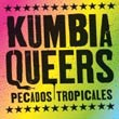 Kumbia Queers: Pecados / Tropicales