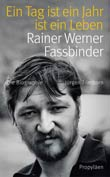 Jürgen Trimborn: Ein Tag ist ein Jahr ist ein Leben: Rainer Werner Fassbinder - TrimbornEinTagist
