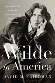 David M. Friedman: Wilde in America
