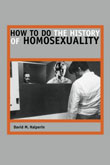 David M. Halperin: How to Do the History of Homosexuality