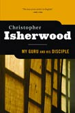 Christopher Isherwood: My Guru and His Disciple