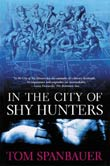 Tom Spanbauer: In the City of Shy Hunters