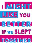 Postkarte: I Might Like You Better, If We Slept Together