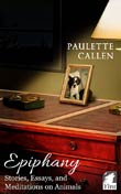 Paulette Callen: Epiphany – Stories, Essays, and Meditations on Animals