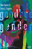 Ivan E. Coyote / Rae Spoon: Goodbye Gender