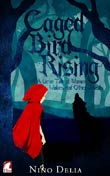 Nino Delia: Caged Bird Rising. A grim Tale of Women, Wolves, and other Beasts