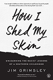 Jim Grimsley: How I Shed My Skin