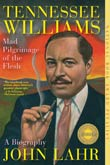 John Lahr: Tennessee Williams - Mad Pilgrimage of the Flesh