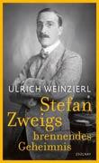Ulrich Weinzierl: Stefan Zweigs brennendes Geheimnis