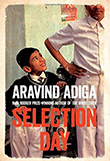 Aravind Adiga: Selection Day