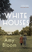 Amy Bloom: White Houses