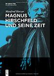Manfred Herzer: Magnus Hirschfeld und seine Zeit