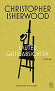 Christopher Isherwood: Lauter gute Absichten