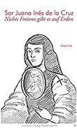 Buchcover von Sor Juana Inés de la Cruz: Nichts Freieres gibt es auf Erden