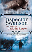Robert C. Marley: Inspector Swanson und der Fall Jack the Ripper