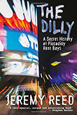 Jeremy Reed: The Dilly : A History of the Piccadilly Rent Boy Scene