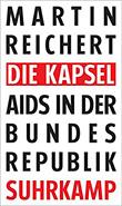 Martin Reichert: Die Kapsel - AIDS in der Bundesrepublik