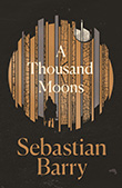 Sebastian Barry: A Thousand Moons