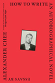 Alexander Chee: How to Write an Autobiographical Novel
