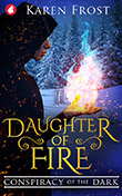 Karen Frost: Daughter of Fire: Conspiracy of the Dark