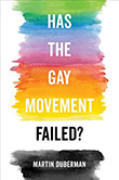 Martin Duberman: Has the Gay Movement Failed?