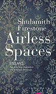 Shulamith Firestone: Airless Spaces