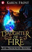 Karen Frost: Daughter of Fire: The Darkness Rising