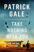 Patrick Gale: Take Nothing With You