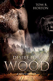 Tom B. Horton: Desire for Wood