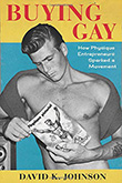 David K. Johnson: Buying Gay: How Physique Entrepreneurs Sparked a Movement