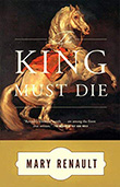 Mary Renault: The King Must Die