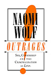 Naomi Wolf: Outrages: Sex, Censorship and the Criminalisation of Love