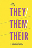 Eris Young: They/Them/Their : A Guide to Nonbinary and Genderqueer Identities