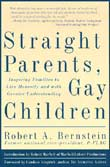 Robert A. Bernstein: Straight Parents, Gay Children. Inspiring Families to Live Honestly and with Greater Understanding